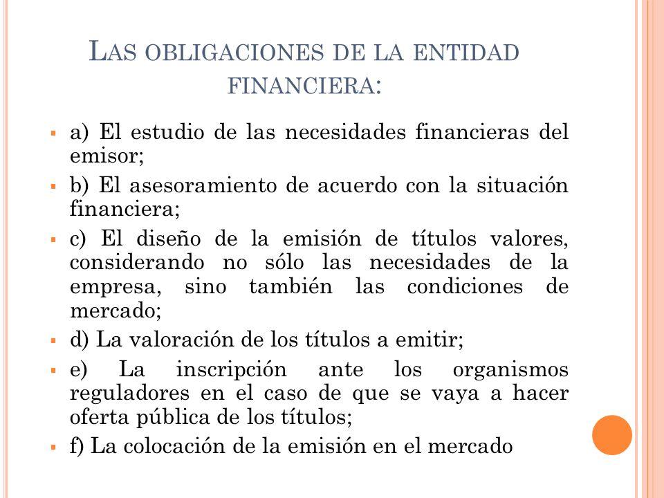 L AS OBLIGACIONES DE LA ENTIDAD FINANCIERA : a) El estudio de las necesidades financieras del emisor; b) El asesoramiento de acuerdo con la situación