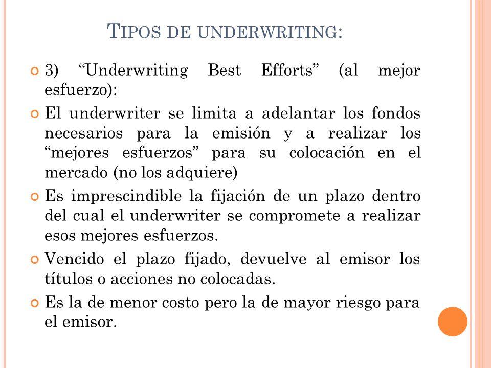 T IPOS DE UNDERWRITING : 3) Underwriting Best Efforts (al mejor esfuerzo): El underwriter se limita a adelantar los fondos necesarios para la emisión