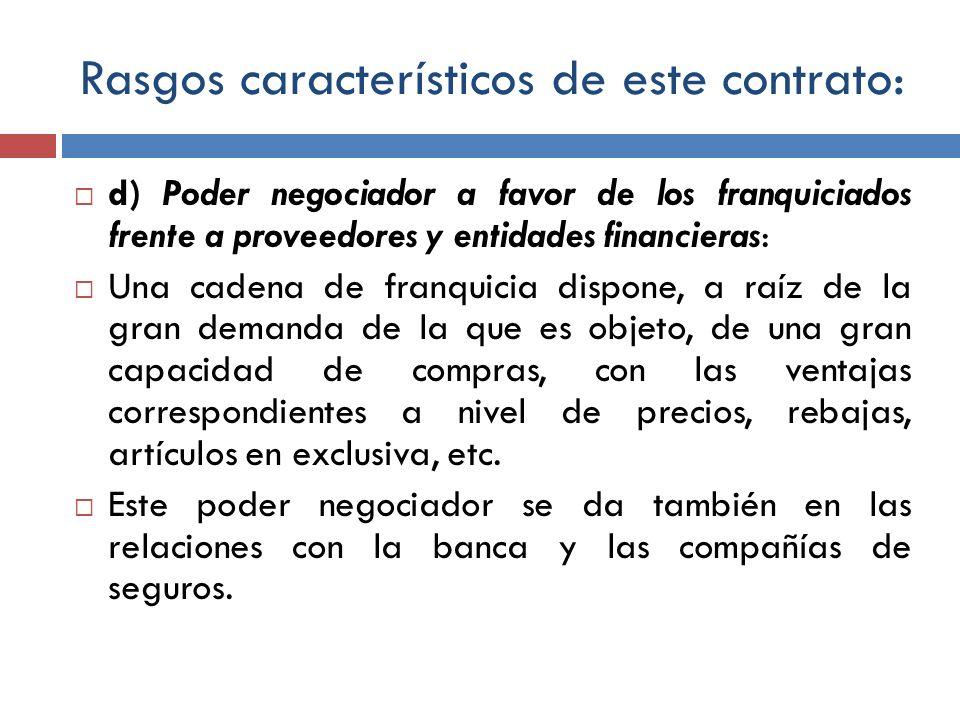 Rasgos característicos de este contrato: d) Poder negociador a favor de los franquiciados frente a proveedores y entidades financieras: Una cadena de