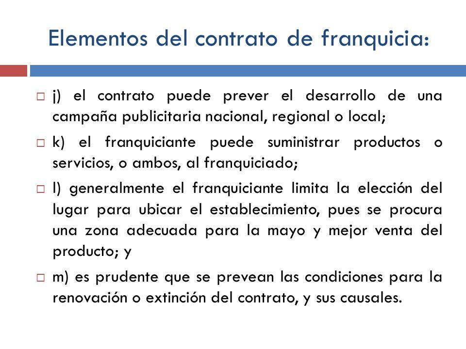 Elementos del contrato de franquicia: j) el contrato puede prever el desarrollo de una campaña publicitaria nacional, regional o local; k) el franquic