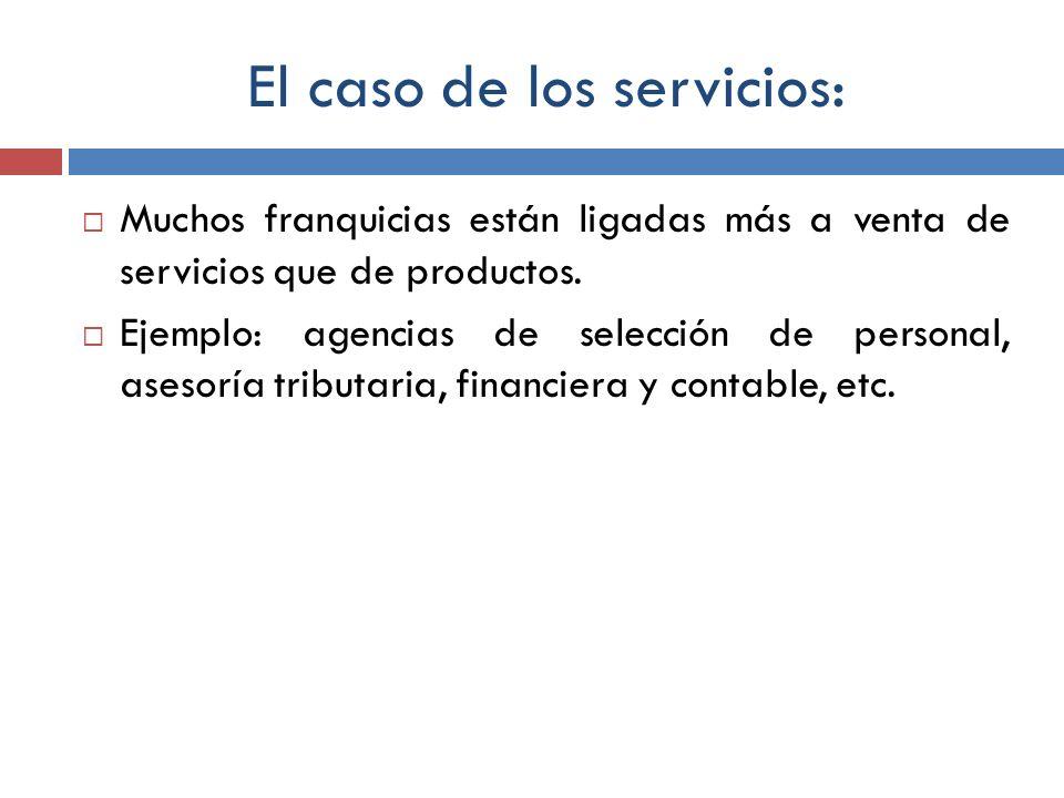 El caso de los servicios: Muchos franquicias están ligadas más a venta de servicios que de productos. Ejemplo: agencias de selección de personal, ases