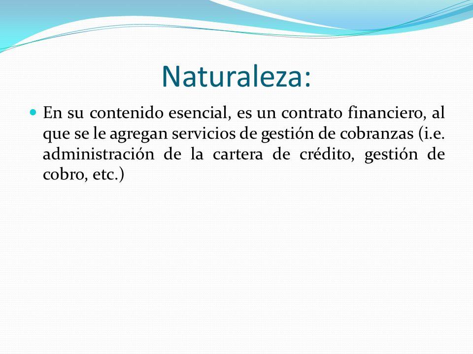 Naturaleza: En su contenido esencial, es un contrato financiero, al que se le agregan servicios de gestión de cobranzas (i.e. administración de la car