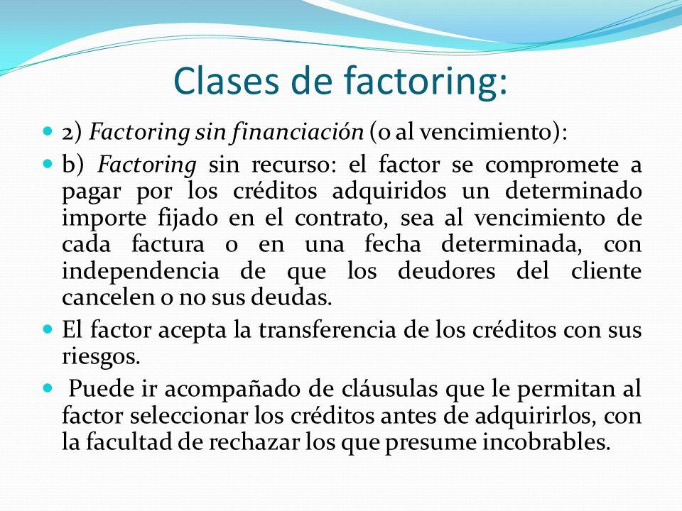 Clases de factoring: 2) Factoring sin financiación (o al vencimiento): b) Factoring sin recurso: el factor se compromete a pagar por los créditos adqu