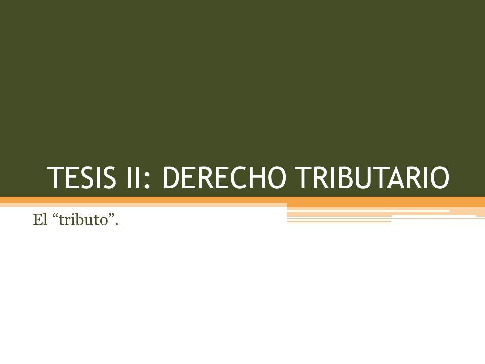 TESIS II: DERECHO TRIBUTARIO El tributo.