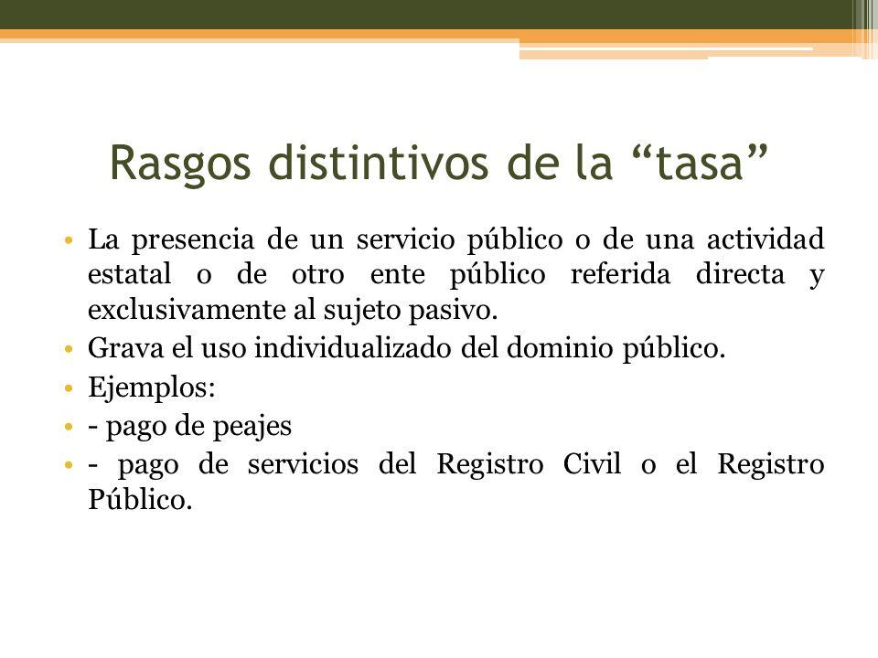 Rasgos distintivos de la tasa La presencia de un servicio público o de una actividad estatal o de otro ente público referida directa y exclusivamente