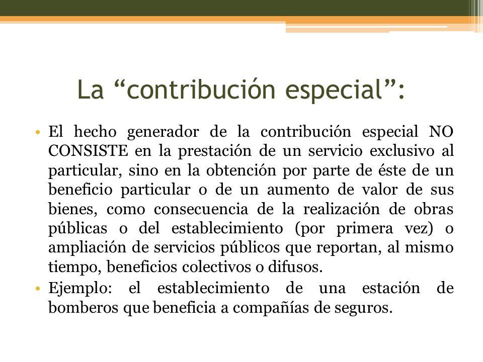 La contribución especial: El hecho generador de la contribución especial NO CONSISTE en la prestación de un servicio exclusivo al particular, sino en
