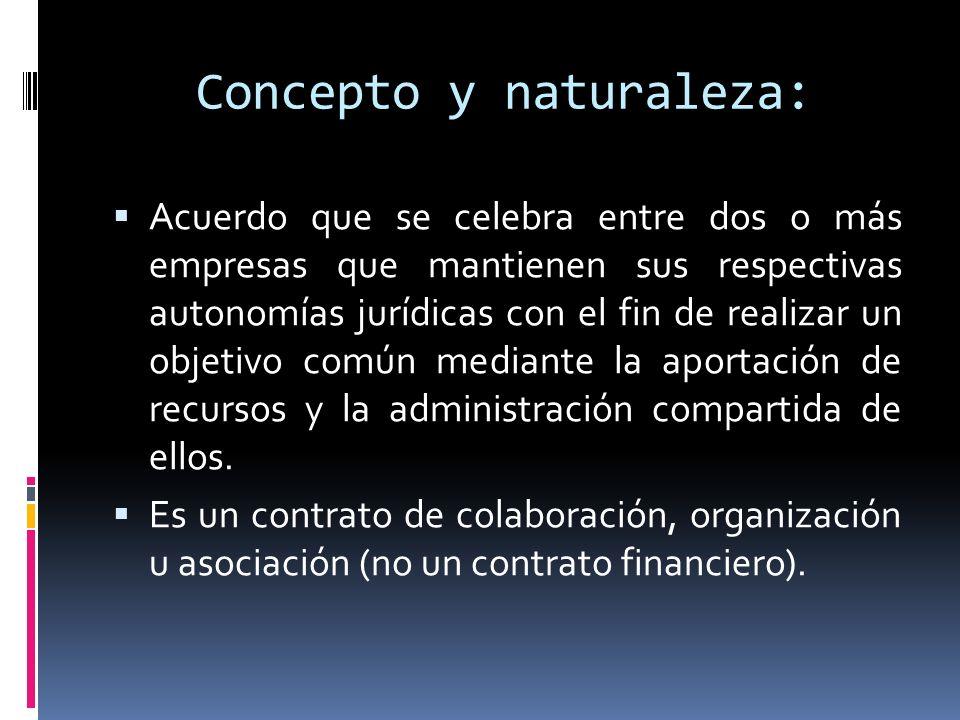 Concepto y naturaleza: Acuerdo que se celebra entre dos o más empresas que mantienen sus respectivas autonomías jurídicas con el fin de realizar un ob