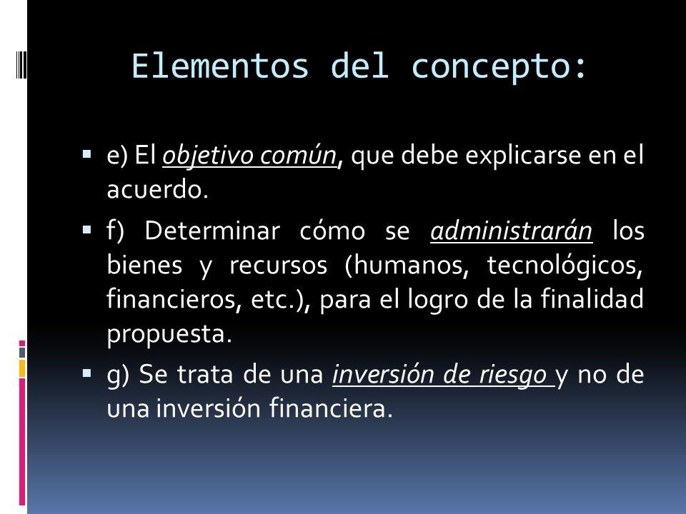 Elementos del concepto: e) El objetivo común, que debe explicarse en el acuerdo. f) Determinar cómo se administrarán los bienes y recursos (humanos, t