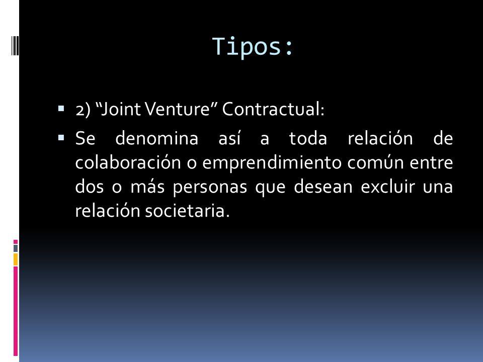 Tipos: 2) Joint Venture Contractual: Se denomina así a toda relación de colaboración o emprendimiento común entre dos o más personas que desean exclui
