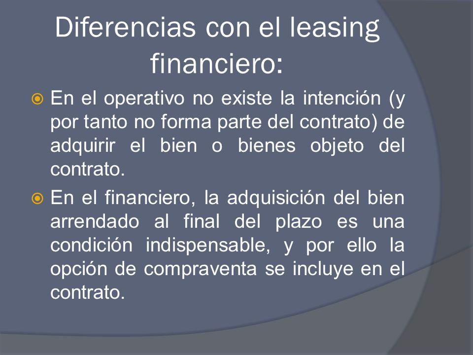 Diferencias con el leasing financiero: En el operativo no existe la intención (y por tanto no forma parte del contrato) de adquirir el bien o bienes objeto del contrato.