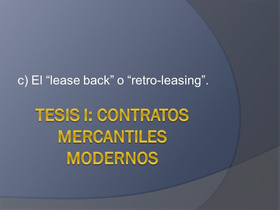 c) El lease back o retro-leasing.