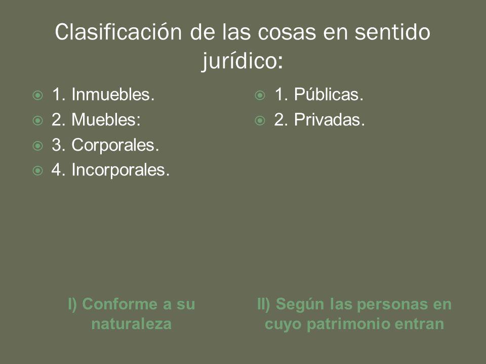 Clasificación de las cosas en sentido jurídico: I) Conforme a su naturaleza II) Según las personas en cuyo patrimonio entran 1.