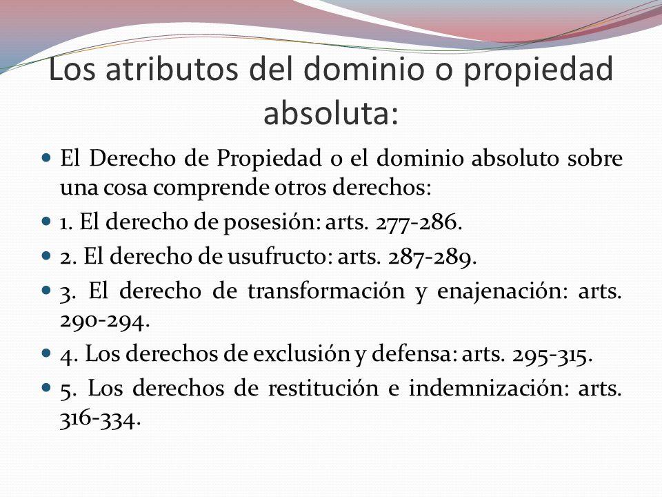 Los atributos del dominio o propiedad absoluta: El Derecho de Propiedad o el dominio absoluto sobre una cosa comprende otros derechos: 1. El derecho d