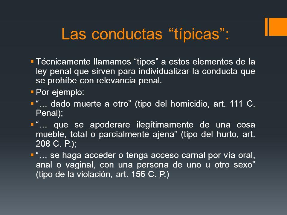 Las conductas típicas: Técnicamente llamamos tipos a estos elementos de la ley penal que sirven para individualizar la conducta que se prohíbe con rel