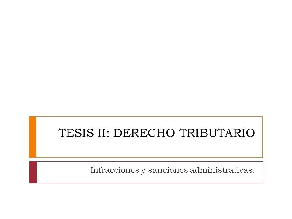 TESIS II: DERECHO TRIBUTARIO Infracciones y sanciones administrativas.