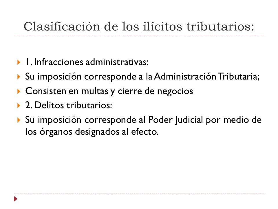 Clasificación de los ilícitos tributarios: 1. Infracciones administrativas: Su imposición corresponde a la Administración Tributaria; Consisten en mul