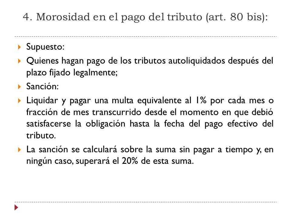 4. Morosidad en el pago del tributo (art. 80 bis): Supuesto: Quienes hagan pago de los tributos autoliquidados después del plazo fijado legalmente; Sa