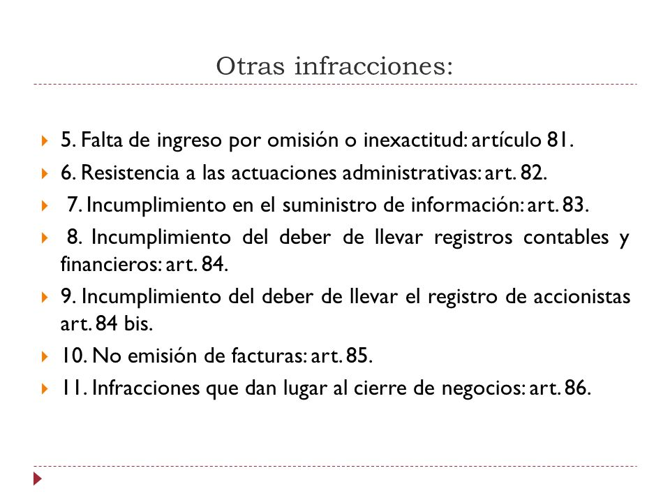 Otras infracciones: 5. Falta de ingreso por omisión o inexactitud: artículo 81. 6. Resistencia a las actuaciones administrativas: art. 82. 7. Incumpli