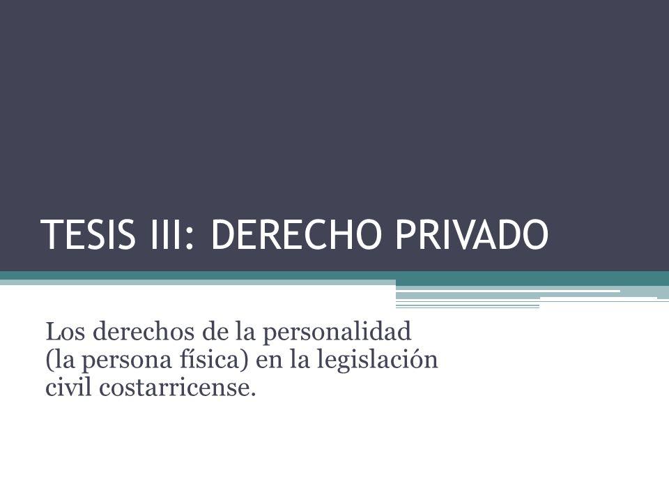 TESIS III: DERECHO PRIVADO Los derechos de la personalidad (la persona física) en la legislación civil costarricense.