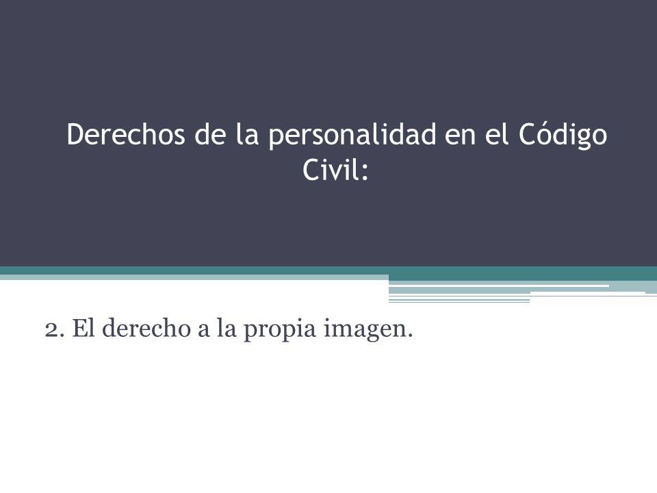 Derechos de la personalidad en el Código Civil: 2. El derecho a la propia imagen.