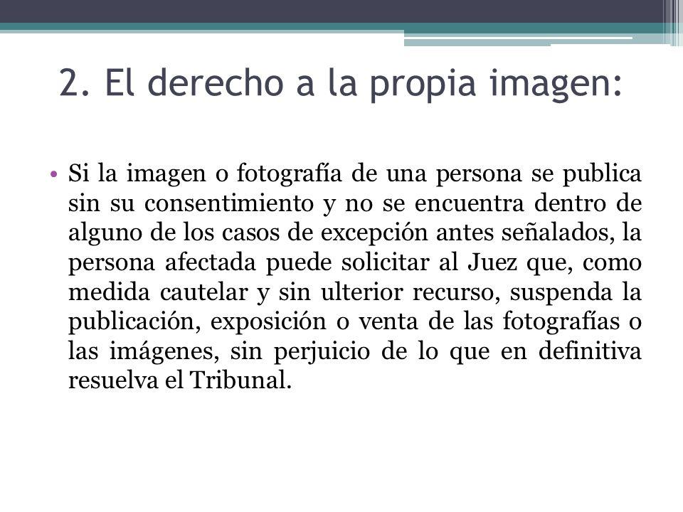 2. El derecho a la propia imagen: Si la imagen o fotografía de una persona se publica sin su consentimiento y no se encuentra dentro de alguno de los