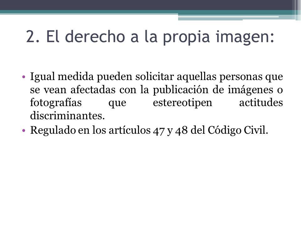 2. El derecho a la propia imagen: Igual medida pueden solicitar aquellas personas que se vean afectadas con la publicación de imágenes o fotografías q