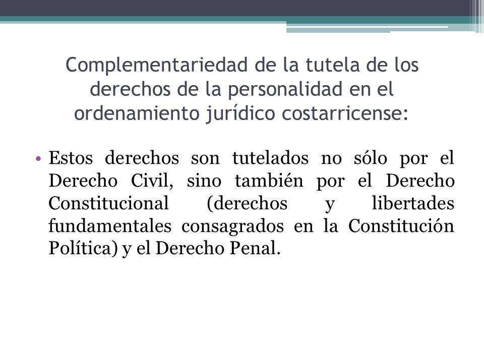 Complementariedad de la tutela de los derechos de la personalidad en el ordenamiento jurídico costarricense: Estos derechos son tutelados no sólo por