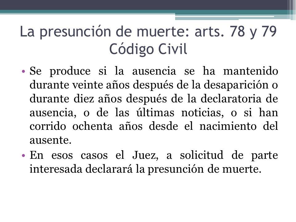 La presunción de muerte: arts. 78 y 79 Código Civil Se produce si la ausencia se ha mantenido durante veinte años después de la desaparición o durante