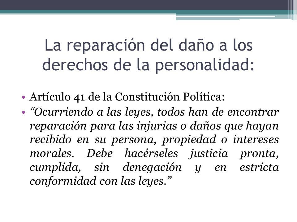La reparación del daño a los derechos de la personalidad: Artículo 41 de la Constitución Política: Ocurriendo a las leyes, todos han de encontrar repa