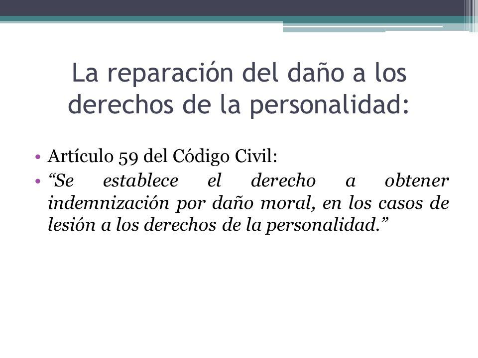 La reparación del daño a los derechos de la personalidad: Artículo 59 del Código Civil: Se establece el derecho a obtener indemnización por daño moral