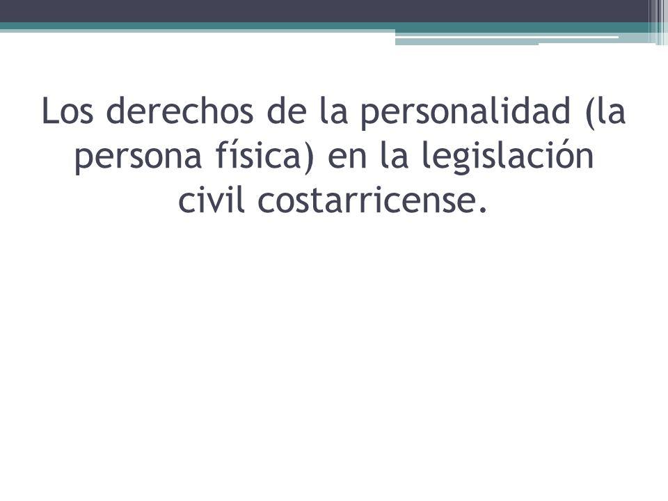 Los derechos de la personalidad (la persona física) en la legislación civil costarricense.