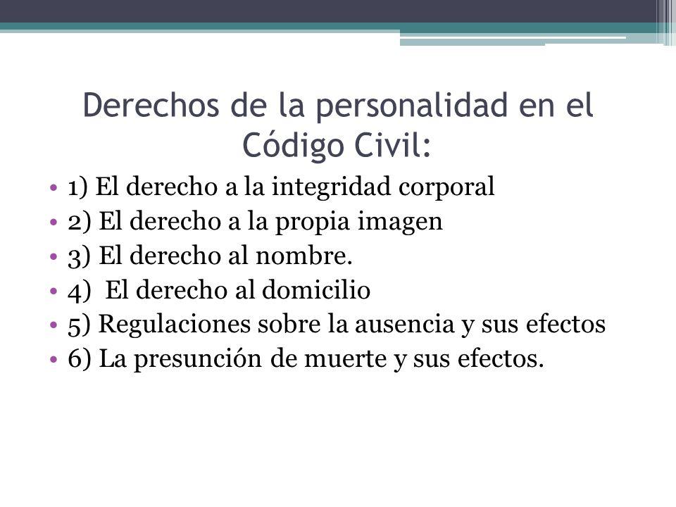 Derechos de la personalidad en el Código Civil: 1) El derecho a la integridad corporal 2) El derecho a la propia imagen 3) El derecho al nombre. 4) El