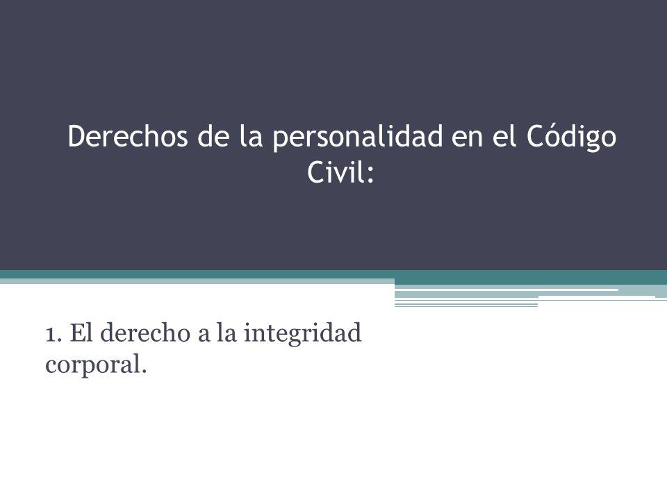 Derechos de la personalidad en el Código Civil: 1. El derecho a la integridad corporal.