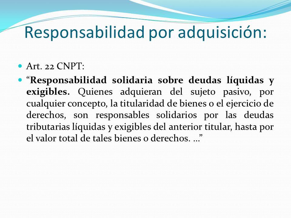 Responsabilidad por adquisición: Art. 22 CNPT: Responsabilidad solidaria sobre deudas líquidas y exigibles. Quienes adquieran del sujeto pasivo, por c