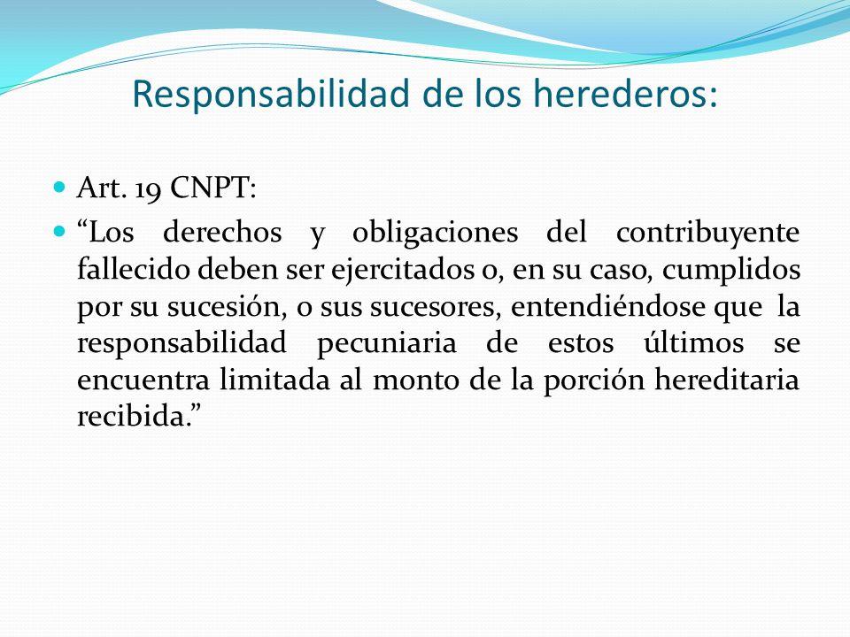Responsabilidad de los herederos: Art. 19 CNPT: Los derechos y obligaciones del contribuyente fallecido deben ser ejercitados o, en su caso, cumplidos