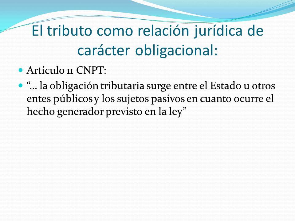 El tributo como relación jurídica de carácter obligacional: Artículo 11 CNPT: … la obligación tributaria surge entre el Estado u otros entes públicos