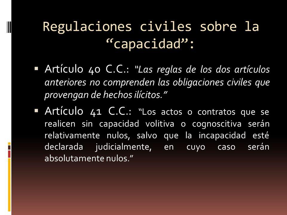 Regulaciones civiles sobre la capacidad: Artículo 40 C.C.: Las reglas de los dos artículos anteriores no comprenden las obligaciones civiles que prove
