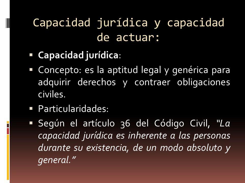 Capacidad jurídica y capacidad de actuar: Capacidad jurídica: Concepto: es la aptitud legal y genérica para adquirir derechos y contraer obligaciones