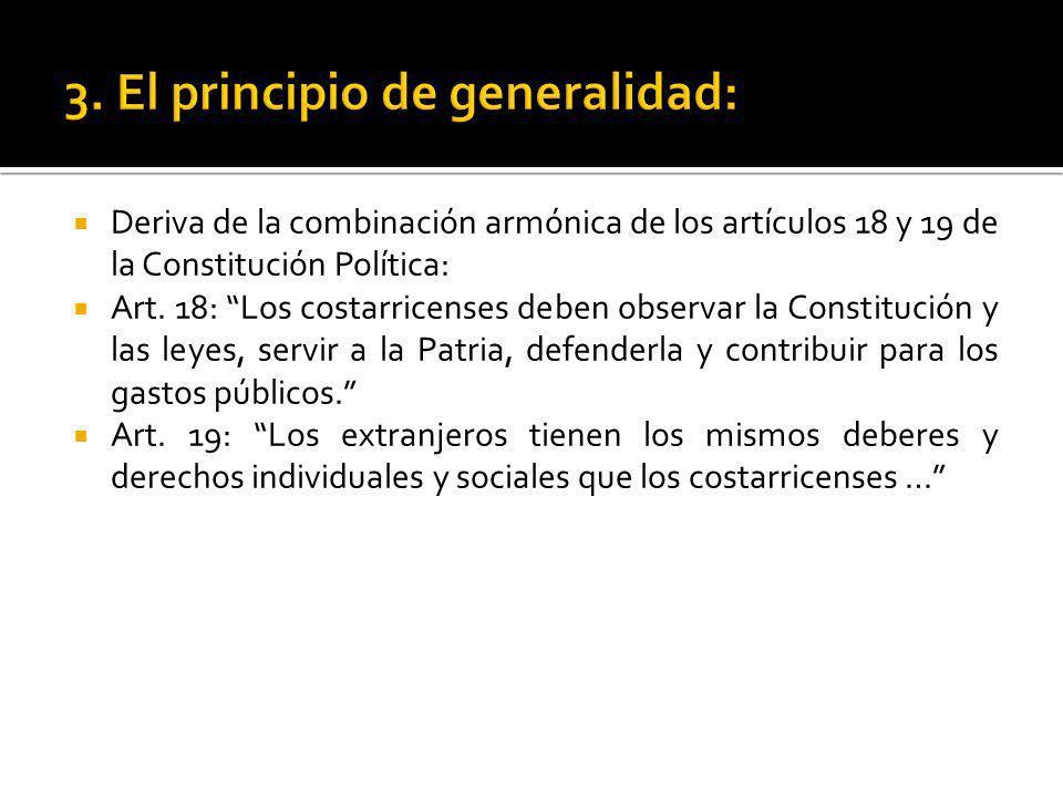 Deriva de la combinación armónica de los artículos 18 y 19 de la Constitución Política: Art. 18: Los costarricenses deben observar la Constitución y l