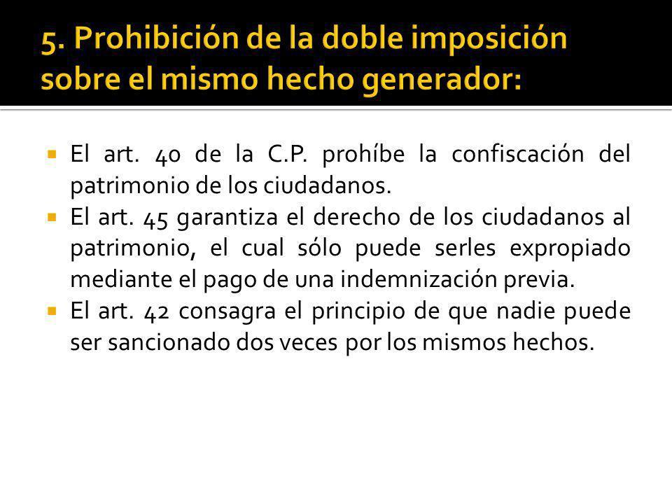El art. 40 de la C.P. prohíbe la confiscación del patrimonio de los ciudadanos. El art. 45 garantiza el derecho de los ciudadanos al patrimonio, el cu