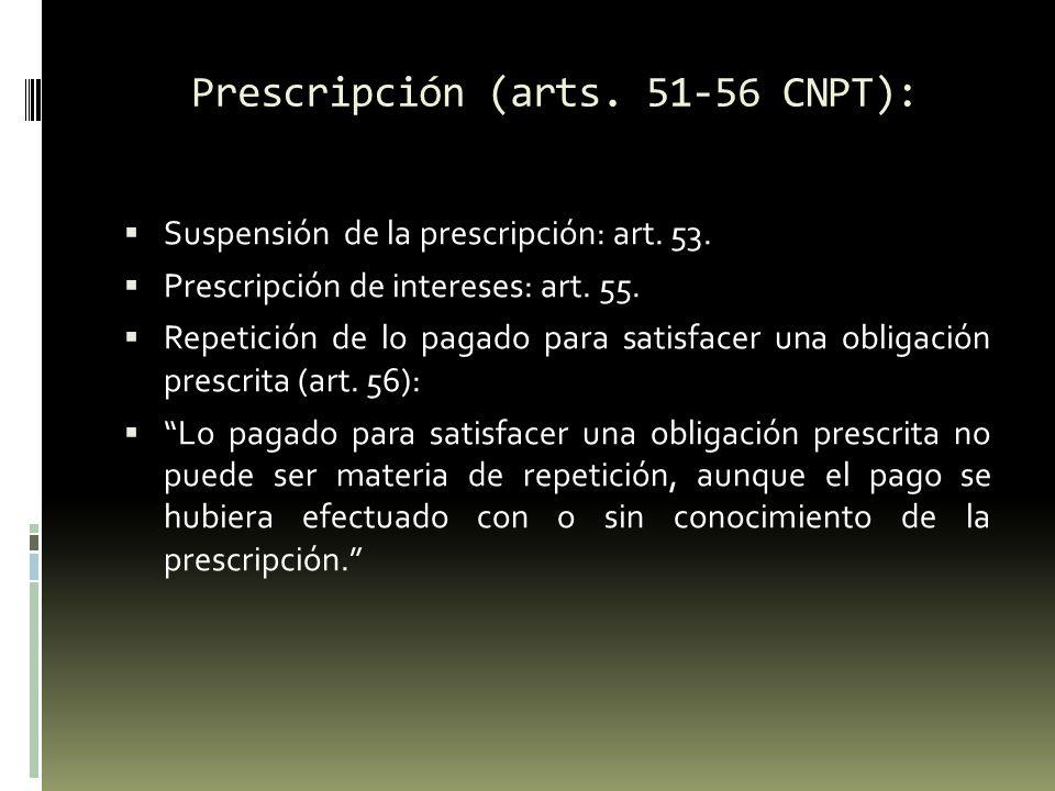 Prescripción (arts. 51-56 CNPT): Suspensión de la prescripción: art. 53. Prescripción de intereses: art. 55. Repetición de lo pagado para satisfacer u