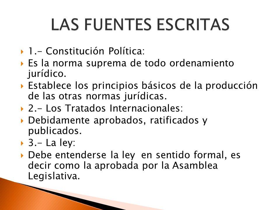 1.- Constitución Política: Es la norma suprema de todo ordenamiento jurídico. Establece los principios básicos de la producción de las otras normas ju