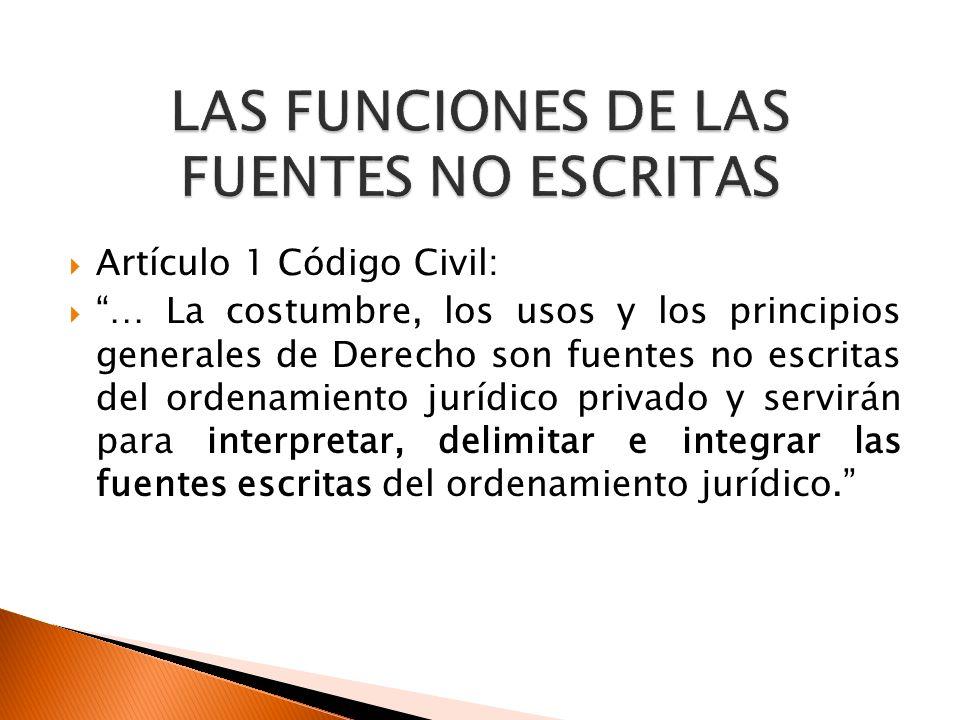Artículo 1 Código Civil: … La costumbre, los usos y los principios generales de Derecho son fuentes no escritas del ordenamiento jurídico privado y se