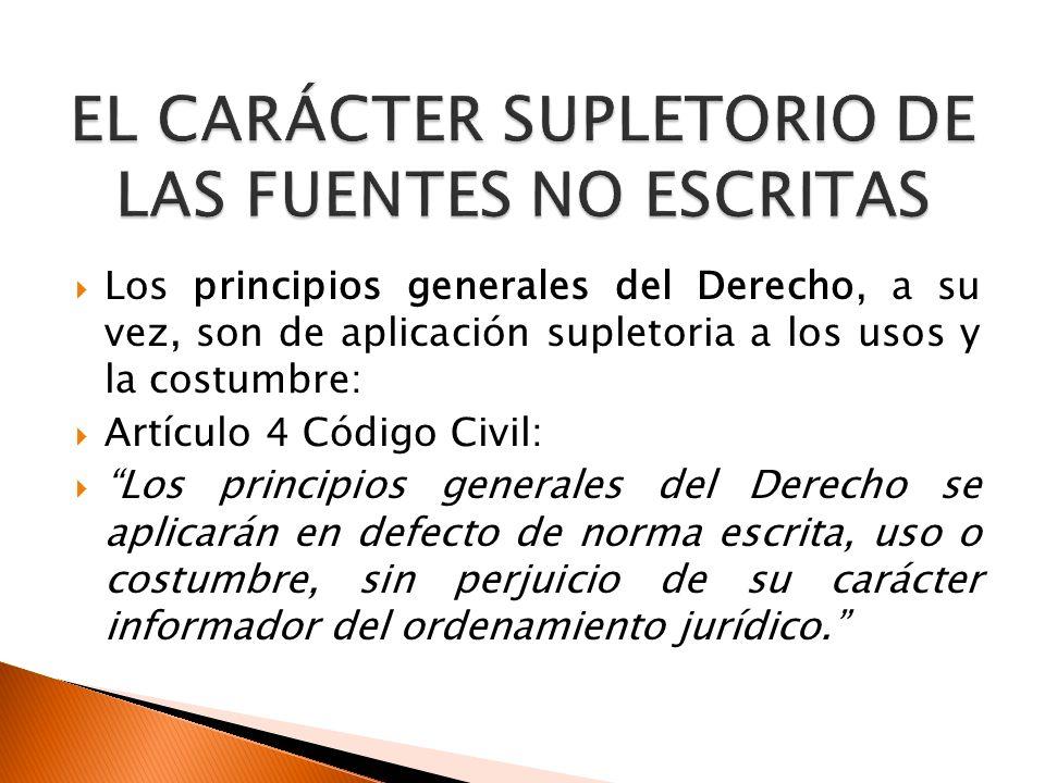 Los principios generales del Derecho, a su vez, son de aplicación supletoria a los usos y la costumbre: Artículo 4 Código Civil: Los principios genera