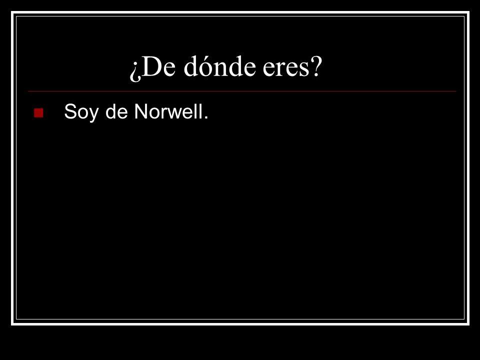 ¿De dónde eres? Soy de Norwell.