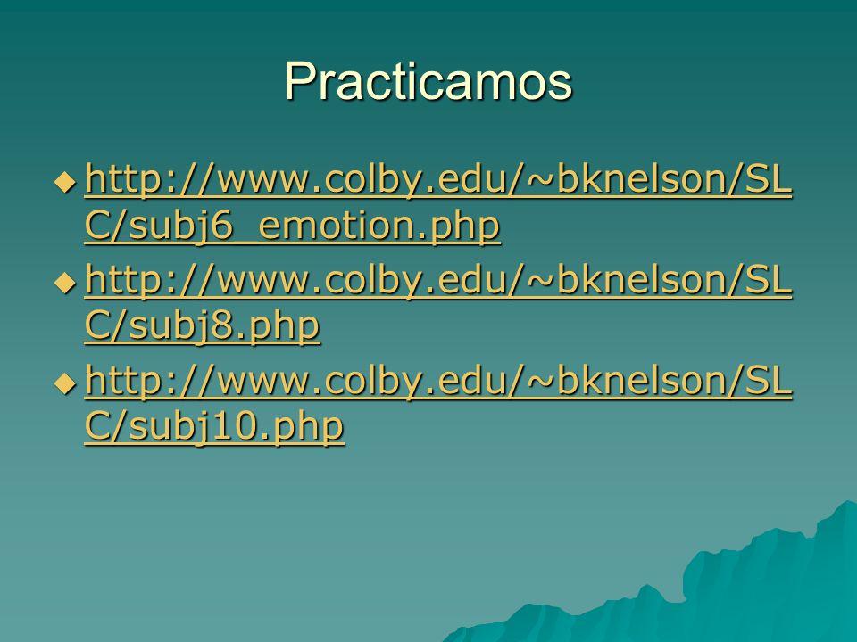 Practicamos http://www.colby.edu/~bknelson/SL C/subj6_emotion.php http://www.colby.edu/~bknelson/SL C/subj6_emotion.php http://www.colby.edu/~bknelson/SL C/subj6_emotion.php http://www.colby.edu/~bknelson/SL C/subj6_emotion.php http://www.colby.edu/~bknelson/SL C/subj8.php http://www.colby.edu/~bknelson/SL C/subj8.php http://www.colby.edu/~bknelson/SL C/subj8.php http://www.colby.edu/~bknelson/SL C/subj8.php http://www.colby.edu/~bknelson/SL C/subj10.php http://www.colby.edu/~bknelson/SL C/subj10.php http://www.colby.edu/~bknelson/SL C/subj10.php http://www.colby.edu/~bknelson/SL C/subj10.php