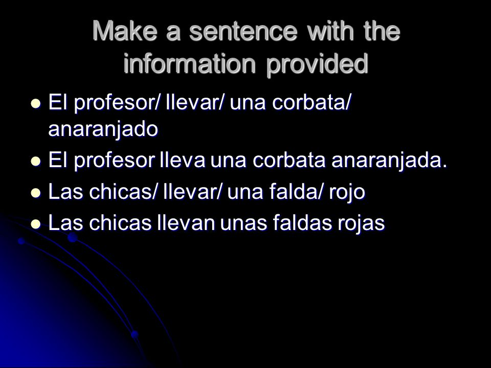 Make a sentence with the information provided El profesor/ llevar/ una corbata/ anaranjado El profesor/ llevar/ una corbata/ anaranjado El profesor ll