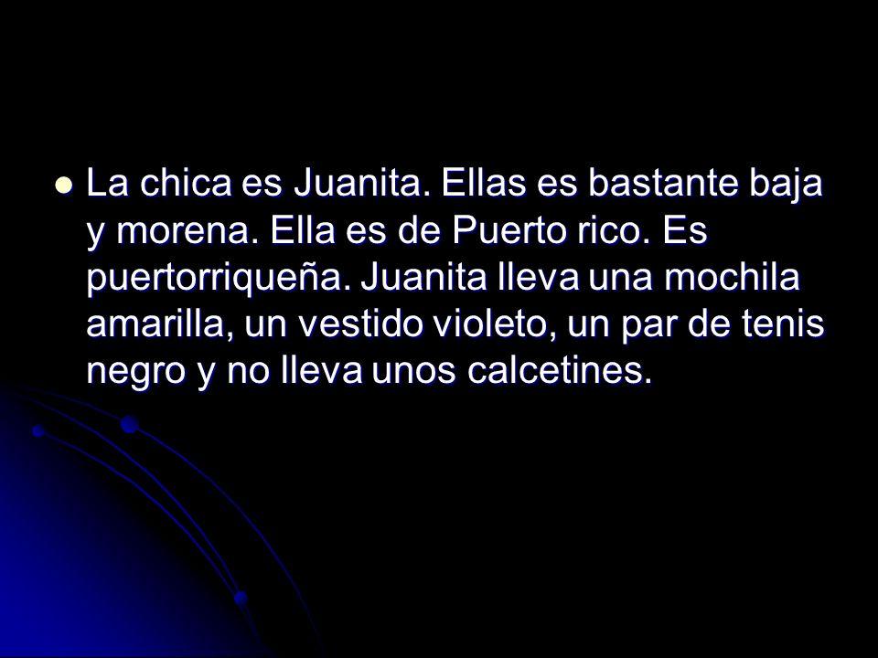 La chica es Juanita. Ellas es bastante baja y morena. Ella es de Puerto rico. Es puertorriqueña. Juanita lleva una mochila amarilla, un vestido violet
