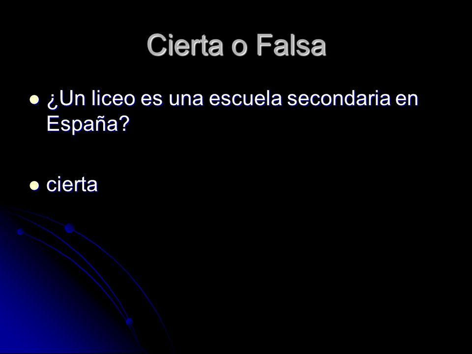Cierta o Falsa ¿Un liceo es una escuela secondaria en España? ¿Un liceo es una escuela secondaria en España? cierta cierta