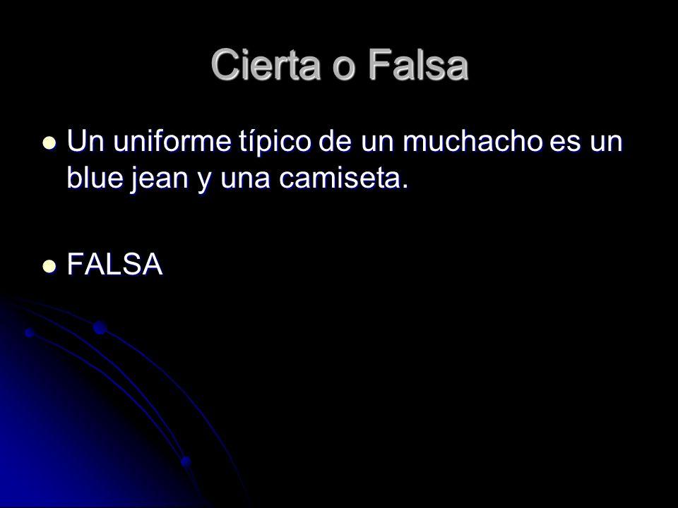 Cierta o Falsa Un uniforme típico de un muchacho es un blue jean y una camiseta. Un uniforme típico de un muchacho es un blue jean y una camiseta. FAL
